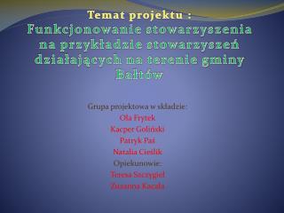 Grupa projektowa w składzie: Ola Frytek Kacper Goliński Patryk Paś Natalia Cieślik O piekunowie: