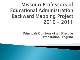 Missouri Professors of Educational Administration Backward Mapping Project  20 10 –  20 11