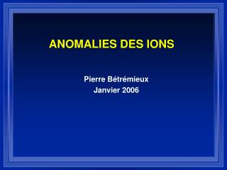 ANOMALIES DES IONS
