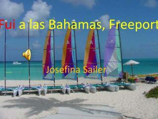 Fui  a  las Bahamas, Freeport