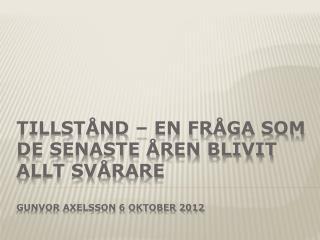 Tillstånd – en fråga som de senaste åren blivit allt svårare Gunvor Axelsson 6 oktober 2012