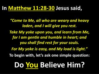 In  Matthew 11:28-30 Jesus said,
