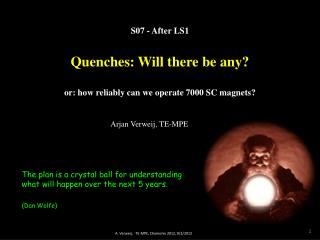 S07 - After LS1 Quenches: Will there be any? or: how reliably can we operate 7000 SC magnets?