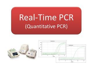 Real-Time PCR  (Quantitative PCR)