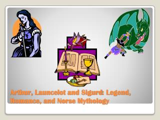 Arthur,  Launcelot  and  Sigurd : Legend, Romance, and Norse Mythology
