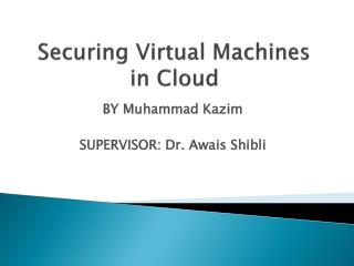 Securing Virtual Machines in Cloud