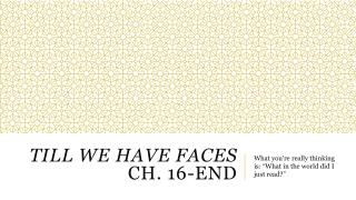 Till We Have Faces Ch. 16-End