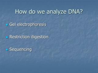 How do we analyze DNA