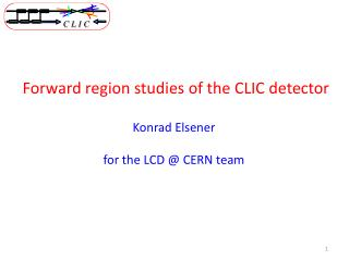 Forward region studies of the CLIC detector Konrad Elsener for the  LCD @ CERN  team