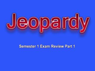 Semester 1 Exam Review Part 1