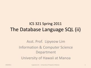 ICS  321 Spring  2011 The Database Language SQL (ii)