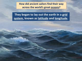 How did ancient sailors find their way  across the world�s great  oceans ?