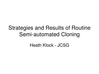 Strategies and Results of Routine Semi-automated Cloning