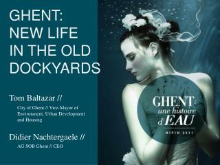 GHENT:  NEW LIFE  IN THE OLD DOCKYARDS
