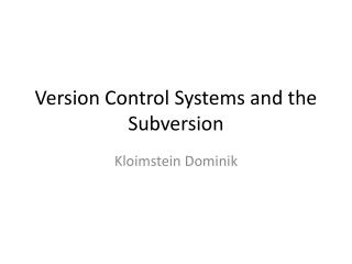 Version Control Systems  and the  Subversion