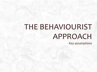 The Behaviourist Approach