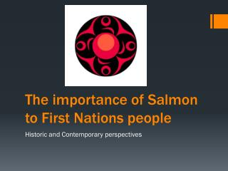 The importance of Salmon to First Nations people