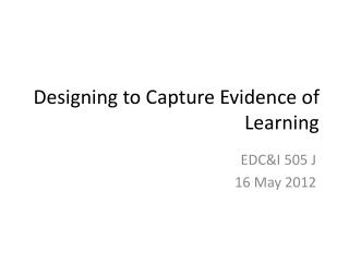 Designing to Capture Evidence of Learning