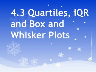 4.3 Quartiles, IQR and Box and Whisker Plots
