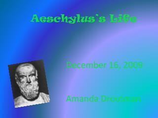 Aeschylus�s Life December 16, 2009                   Amanda Droutman
