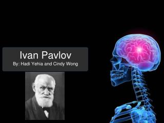 Ivan Pavlov By : Hadi Yehia and  Cindy Wong