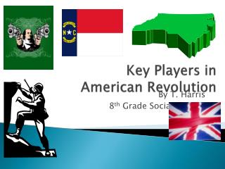 Key Players in  American Revolution