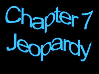 Chapter 7 Jeopardy