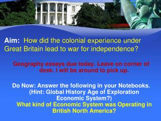 Aim:   How did the colonial experience under Great Britain lead to war for independence?