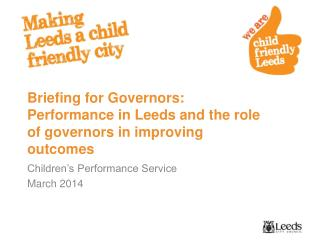 Briefing for Governors: Performance in Leeds and the role of governors in improving outcomes