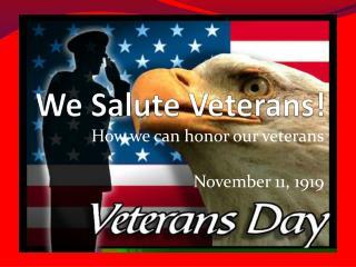 We Salute Veterans!