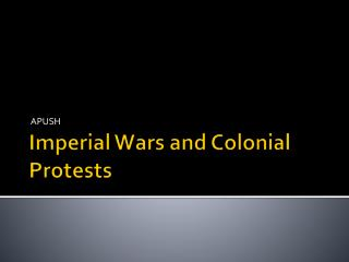 Imperial Wars and Colonial Protests