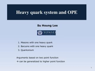 Su Houng  Lee 1. Mesons with one heavy quark    2. Baryons with one heavy quark   3.  Quarkonium