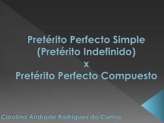 Pretérito Perfecto Simple (Pretérito Indefinido) x Pretérito Perfecto Compuesto