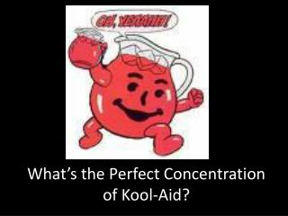 What�s the Perfect Concentration of Kool-Aid?