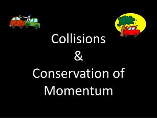 Collisions  &  Conservation of Momentum