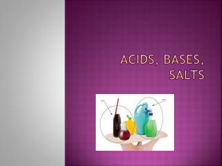 Acids, Bases,  Salts