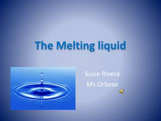 The Melting liquid