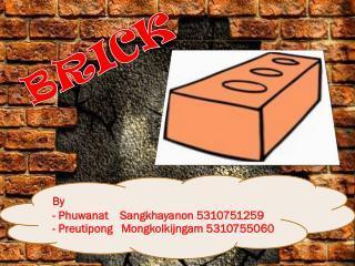 By   -  Phuwanat Sangkhayanon  5310751259 -  Preutipong Mongkolkijngam  5310755060