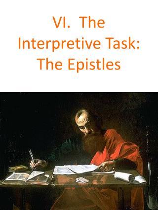 VI.  The Interpretive Task:  The Epistles