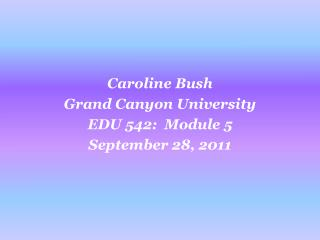 Caroline  Bush Grand Canyon University EDU  542:  Module 5 September  28,  2011