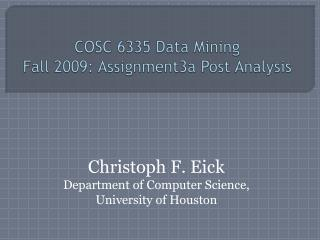 COSC 6335 Data Mining Fall 2009: Assignment3a Post Analysis