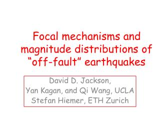 "Focal mechanisms and magnitude distributions of ""off-fault"" earthquakes"