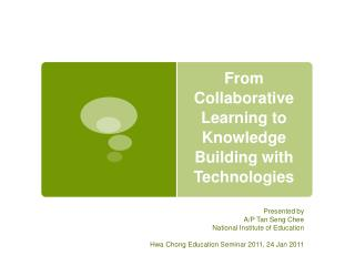 From Collaborative Learning to Knowledge Building with Technologies