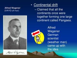 Alfred Wegener ( VAYG-uh- nur )