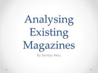 Analysing  E xisting  M agazines