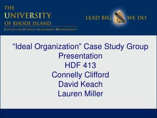 """ Ideal Organization ""  Case Study Group Presentation HDF 413   Connelly Clifford David Keach"