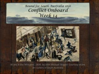 Bound for South Australia 1836 Conflict Onboard  Week 14