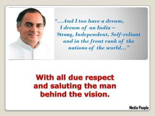 With all due respect and saluting the man behind the vision.