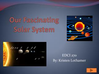 Our Fascinating  Solar System