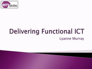 Delivering Functional ICT